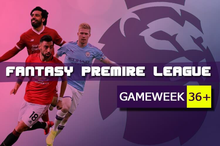วิเคราะห์บอล Fantasy Premier League Gameweek 36+